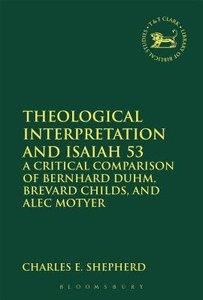 Theological Interpretation and Isaiah 53 (Library Of Hebrew Bible/old Testament Studies Series)