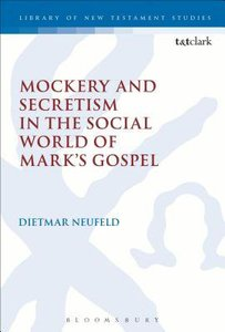 Mockery and Secretism in the Social World of Marks Gospel (Library Of New Testament Studies Series)