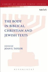The Body in Biblical, Christian and Jewish Texts (Library Of Second Temple Studies Series)