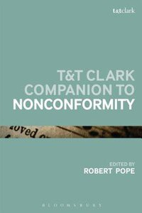 T&T Clark Companion to Nonconformity (Bloomsbury Companions Series)