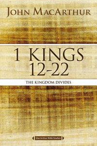 1 Kings 12 to 22: The Kingdom That Divides (Macarthur Bible Study Series)