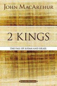 The 2 Kings: Kingdom Falls (Macarthur Bible Study Series)