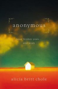 Anonymous: Jesus Hidden Years and Yours