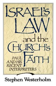 Israels Law and the Churchs Faith: Paul and His Recent Interpreters
