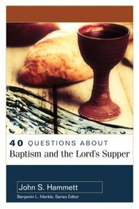 About Baptism and the Lords Supper (40 Questions Series)