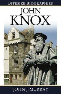 John Knox (Bitesize Biographies Series)