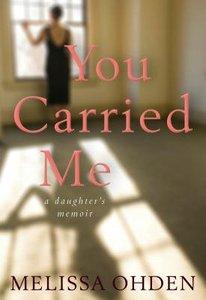 You Carried Me: A Daughters Memoir