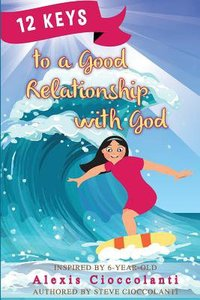 12 Keys to a Good Relationship With God