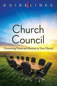 Church Council (Guidelines For Leading Your Congregation Series)