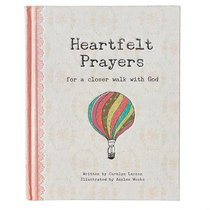 Heartfelt Prayers: For a Closer Walk With God