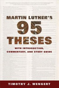 Martin Luthers Ninety-Five Theses: With Introduction, Commentary, and Study Guide