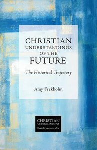 The Future - the Historical Trajectory (Christian Understandings Series)