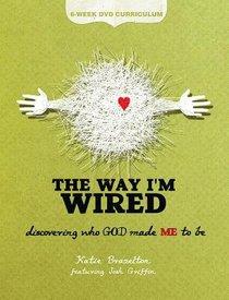 The Way Im Wired (6-week Dvd Curriculum)