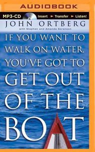 If You Want to Walk on Water, Youve Got to Get Out of the Boat (Unabridged Mp3)