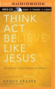 Think, Act, Be Like Jesus (Unabridged, Mp3)
