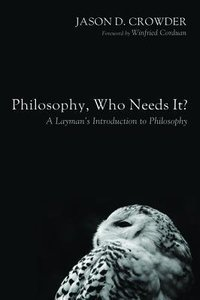 Philosophy, Who Needs It?