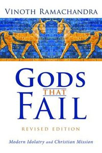 Gods That Fail: Modern Idolatry and Christian Mission (3rd Edition)