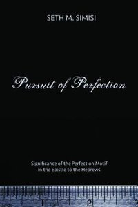 Pursuit of Perfection: Significance of the Perfection Motif in the Epistle to the Hebrews