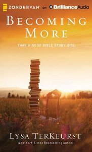 Becoming More Than a Good Bible Study Girl (Unabridged, 6 Cds)
