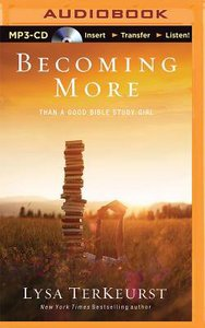 Becoming More Than a Good Bible Study Girl (Unabridged, Mp3)