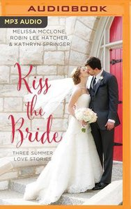 Kiss the Bride: Summer Love Stories (Unabridged, MP3) (3in1) (Year Of Wedding Story Novella Series Audio)