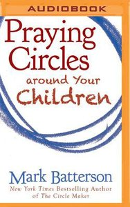 Praying Circles Around Your Children (Unabridged, Mp3)