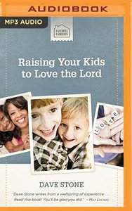 Raising Your Kids to Love the Lord (Unabridged, 3 Cds)