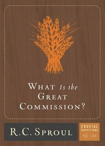 What is the Great Commission? (#21 in Crucial Questions Series)