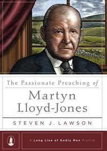 The Passionate Preaching of Martyn Lloyd-Jones (Long Line Of Godly Men Series)