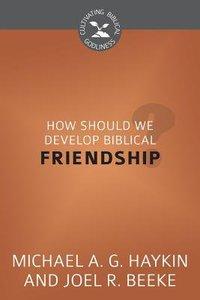How Should We Develop Biblical Friendship? (Cultivating Biblical Godliness Series)