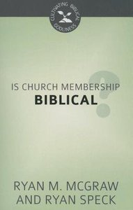 Is Church Membership Biblical? (Cultivating Biblical Godliness Series)