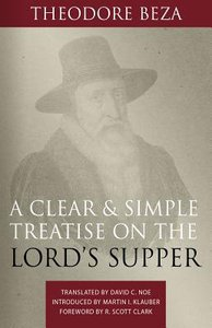 A Clear and Simple Treatise on the Lords Supper