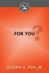 Is the Lords Day For You? (Cultivating Biblical Godliness Series)