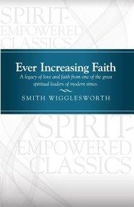 Ever Increasing Faith (Pentecostal Classics Series)