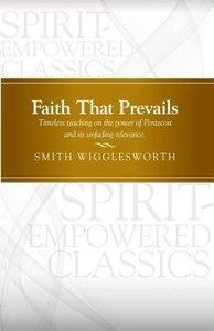 Faith That Prevails (Pentecostal Classics Series)