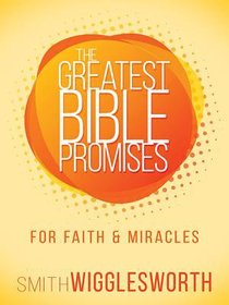 For Faith and Miracles (The Greatest Bible Promises Series)
