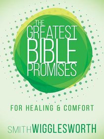 For Healing and Comfort (The Greatest Bible Promises Series)