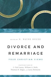 Four Views: Divorce and Remarriage (Spectrum Series)