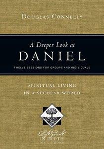 A Deeper Look At Daniel (Lifeguide In Depth Bible Study Series)