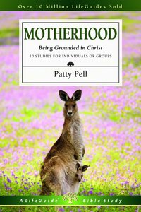 Motherhood - Being Grounded in Christ (Lifeguide Bible Study Series)