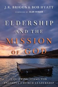 Eldership and the Mission of God: Equipping Teams For Faithful Church Leadership