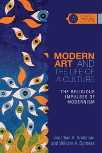 Modern Art and the Life of a Culture (Studies In Theology And The Arts Series)