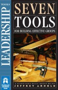 Seven Tools For Building Effective Groups - Leadership (Pilgrimage Small Group Guide Series)