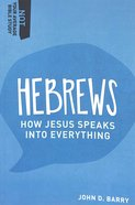Hebrews - How Jesus Speaks Into Everything (Not Your Average Bible Study Series)