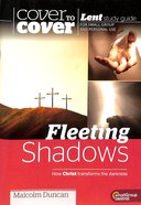 Fleeting Shadows (Lent Study Guide) (Cover To Cover Lent Studies Series)