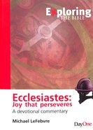 Ecclesiastes: Joy That Perseveres (Exploring The Bible Series)