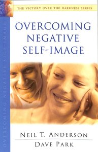 Overcoming Negative Self-Image (Victory Over The Darkness Series)