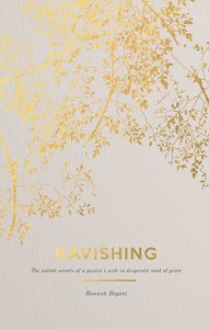 Ravishing: The Untold Secrets of a Pastors Wife in Desperate Need of Grace