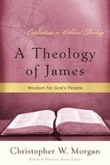 A Theology of James (Explorations In Biblical Theology Series)