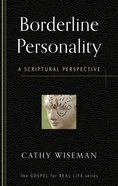 Borderline Personality: A Scriptural Perspective (Gospel For Real Life Counseling Booklets Series)